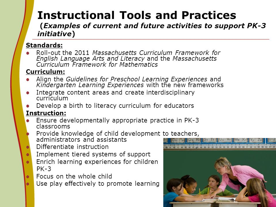 26 Instructional Tools and Practices (Examples of current and future activities to support PK-3 initiative) Standards: Roll-out the 2011 Massachusetts