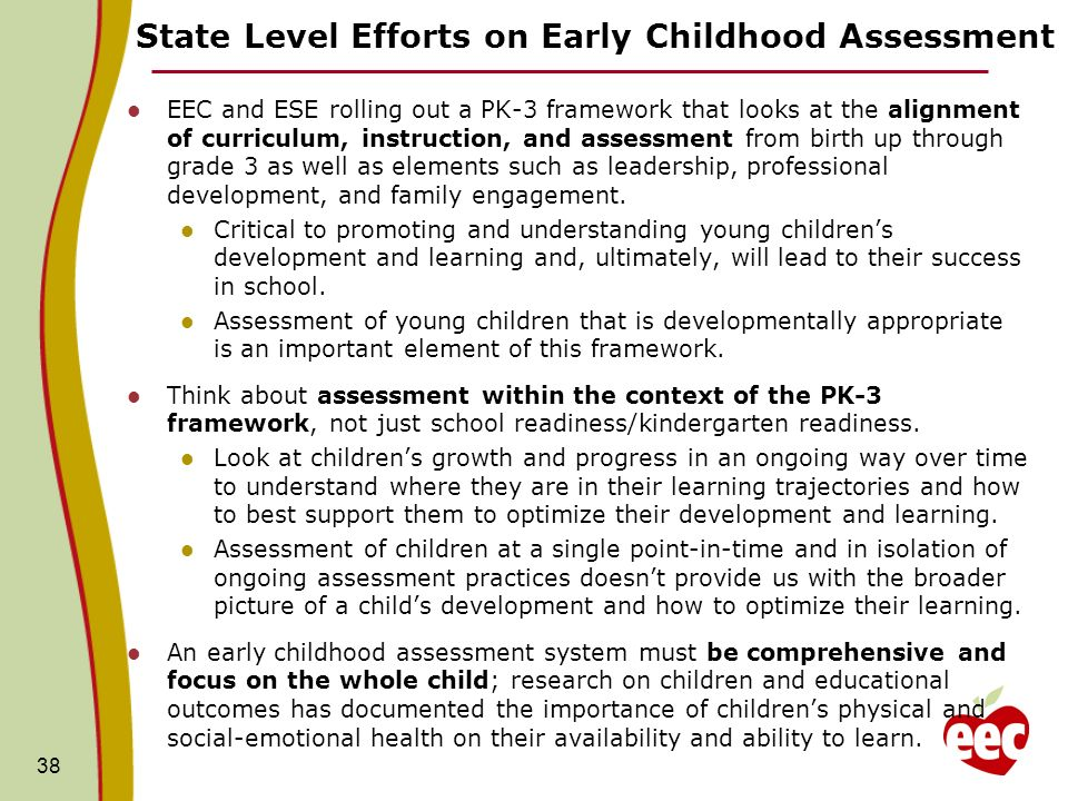 State Level Efforts on Early Childhood Assessment EEC and ESE rolling out a PK-3 framework that looks at the alignment of curriculum, instruction, and