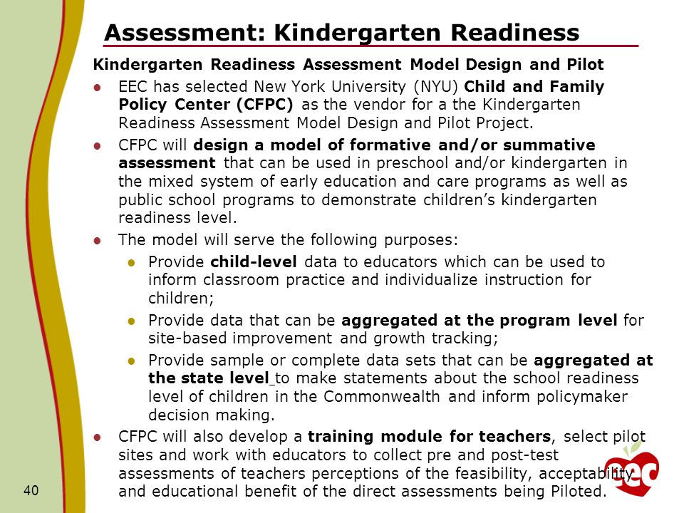 Assessment: Kindergarten Readiness Kindergarten Readiness Assessment Model Design and Pilot EEC has selected New York University (NYU) Child and Famil