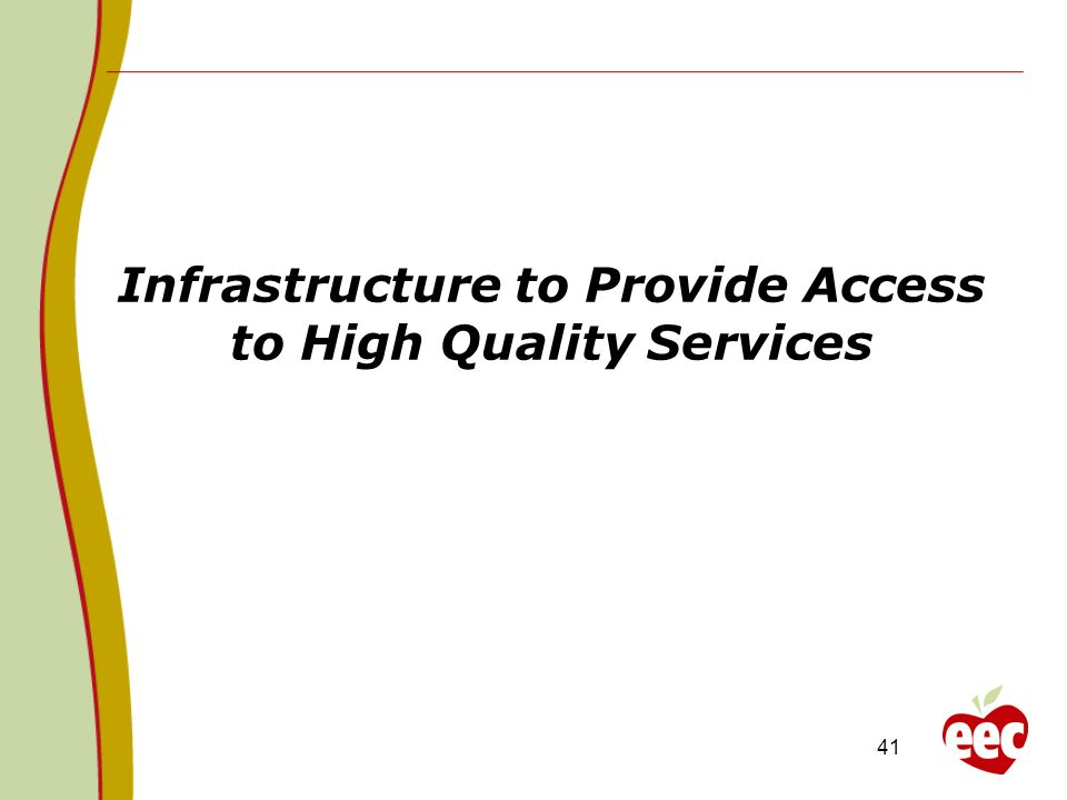 41 Infrastructure to Provide Access to High Quality Services