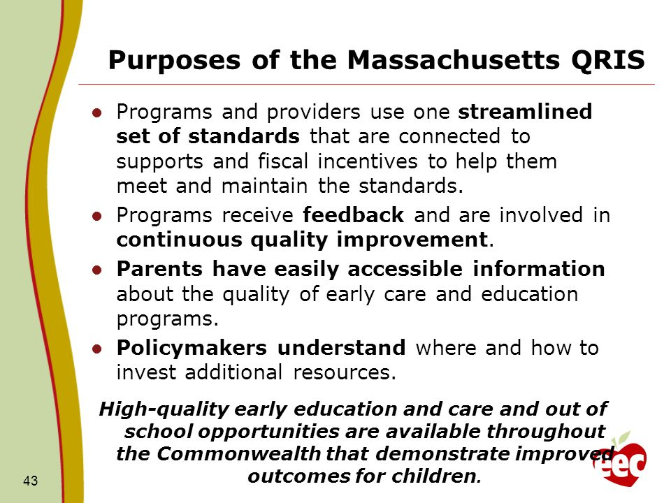 Purposes of the Massachusetts QRIS Programs and providers use one streamlined set of standards that are connected to supports and fiscal incentives to