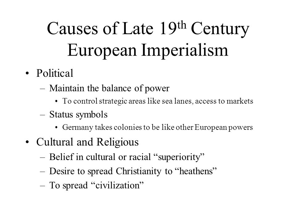 Causes of Late 19 th Century European Imperialism Economic –Industrialization Raw materials needed for European industries –Oil in the Middle East –Ru