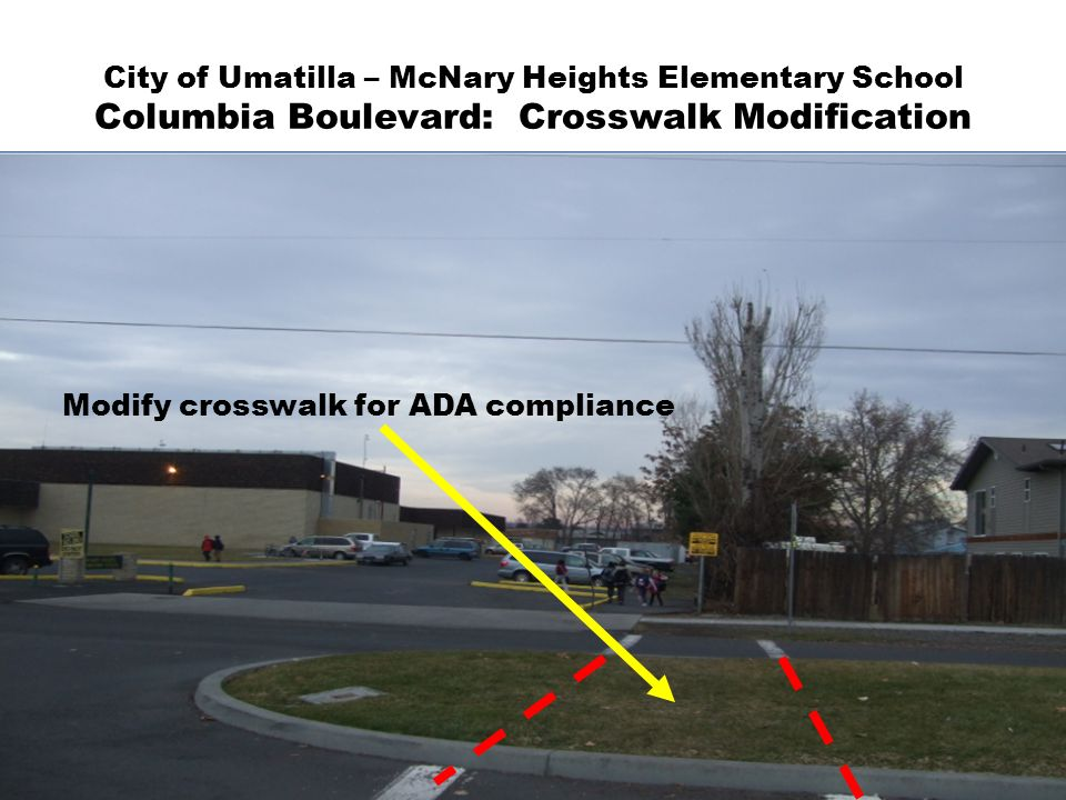 City of Umatilla – McNary Heights Elementary School Columbia Boulevard: Crosswalk Modification Modify crosswalk for ADA compliance