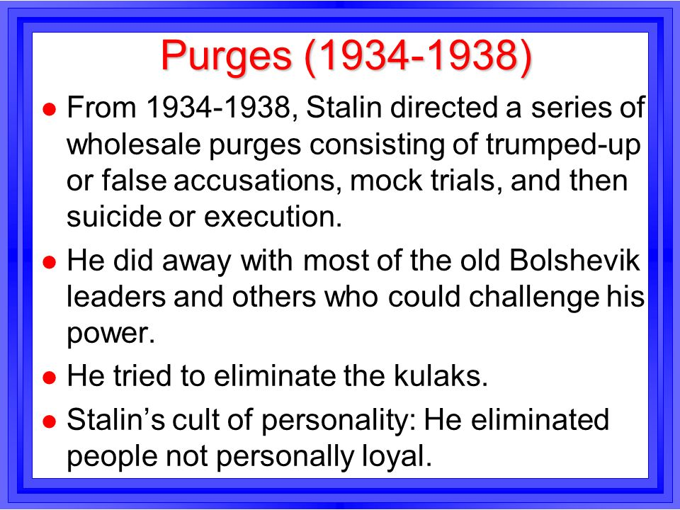 Purges (1934-1938) l From 1934-1938, Stalin directed a series of wholesale purges consisting of trumped-up or false accusations, mock trials, and then