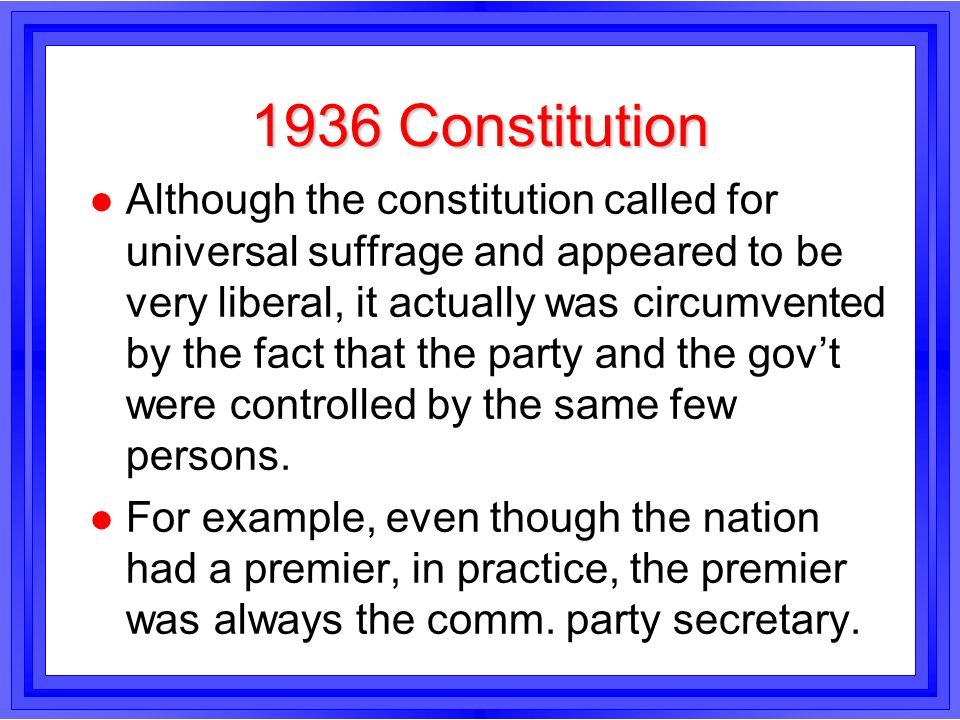 1936 Constitution l Although the constitution called for universal suffrage and appeared to be very liberal, it actually was circumvented by the fact