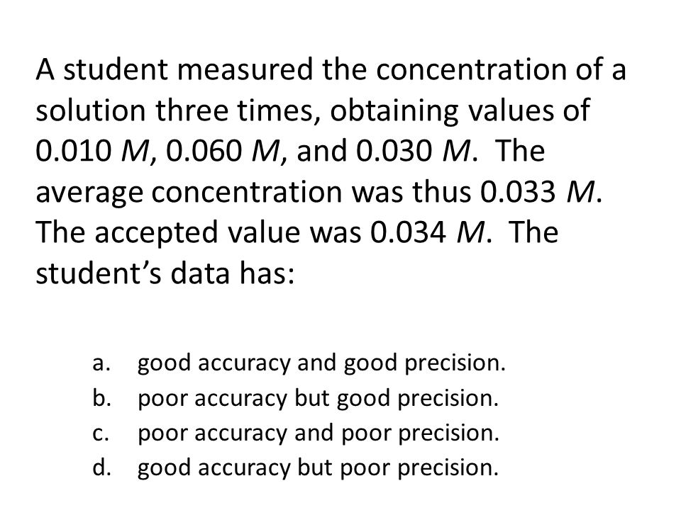 A student measured the concentration of a solution three times, obtaining values of 0.010 M, 0.060 M, and 0.030 M.