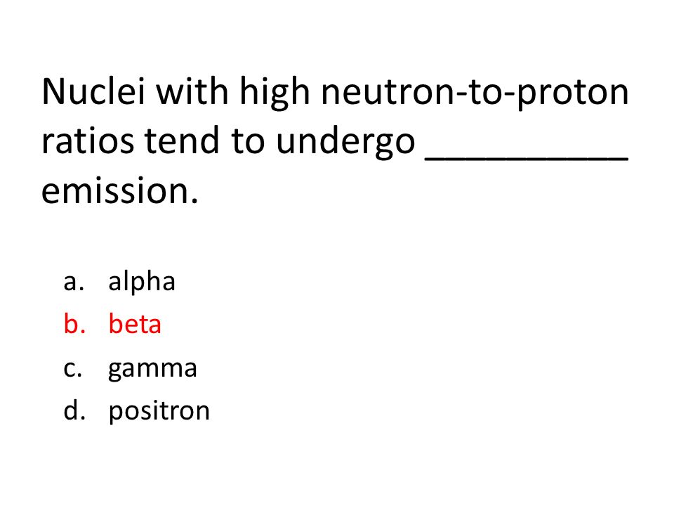 Nuclei with high neutron-to-proton ratios tend to undergo __________ emission.