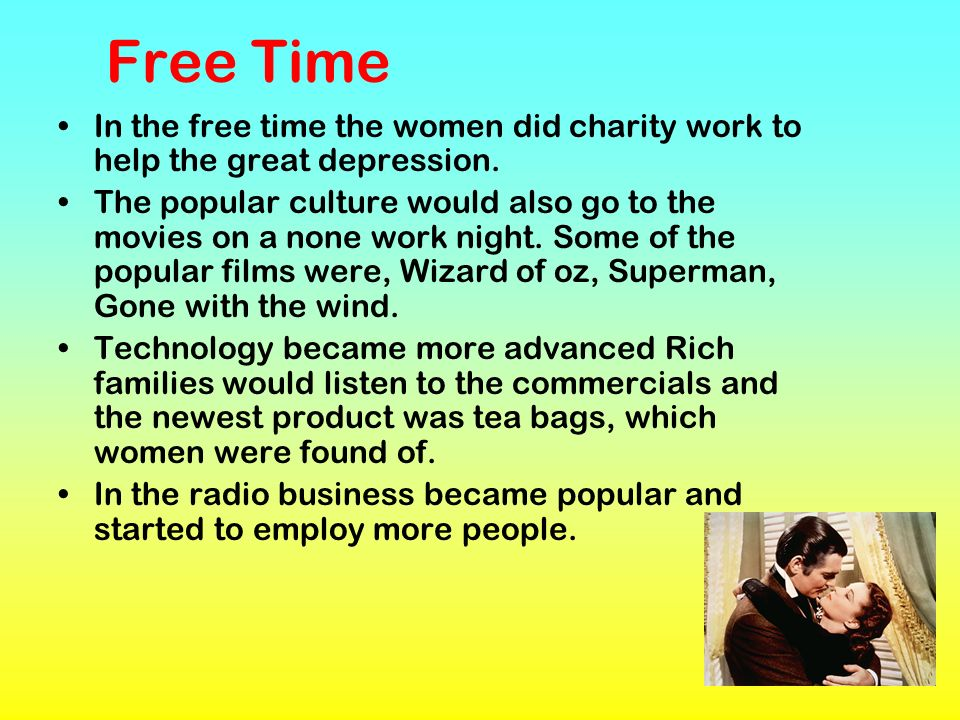 Free Time In the free time the women did charity work to help the great depression. The popular culture would also go to the movies on a none work nig