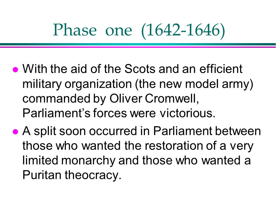 Phase one (1642-1646) l With the aid of the Scots and an efficient military organization (the new model army) commanded by Oliver Cromwell, Parliament