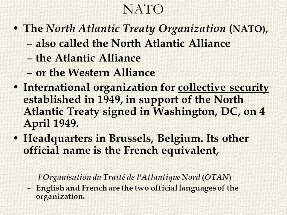 NATO The North Atlantic Treaty Organization ( NATO), – also called the North Atlantic Alliance – the Atlantic Alliance – or the Western Alliance Inter