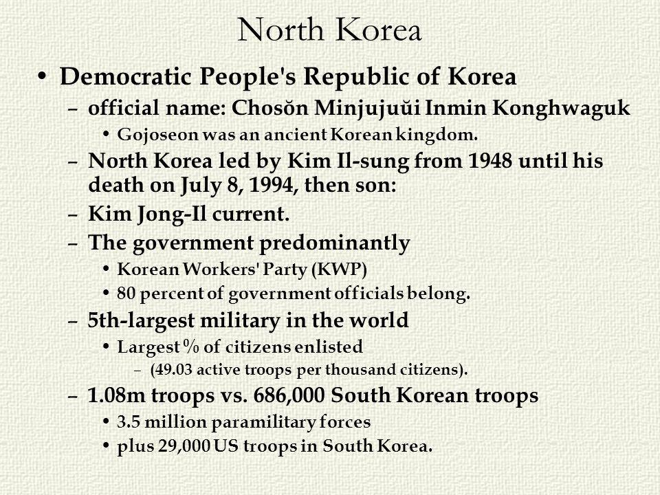 North Korea Democratic People's Republic of Korea – official name: Chosŏn Minjujuŭi Inmin Konghwaguk Gojoseon was an ancient Korean kingdom. – North K