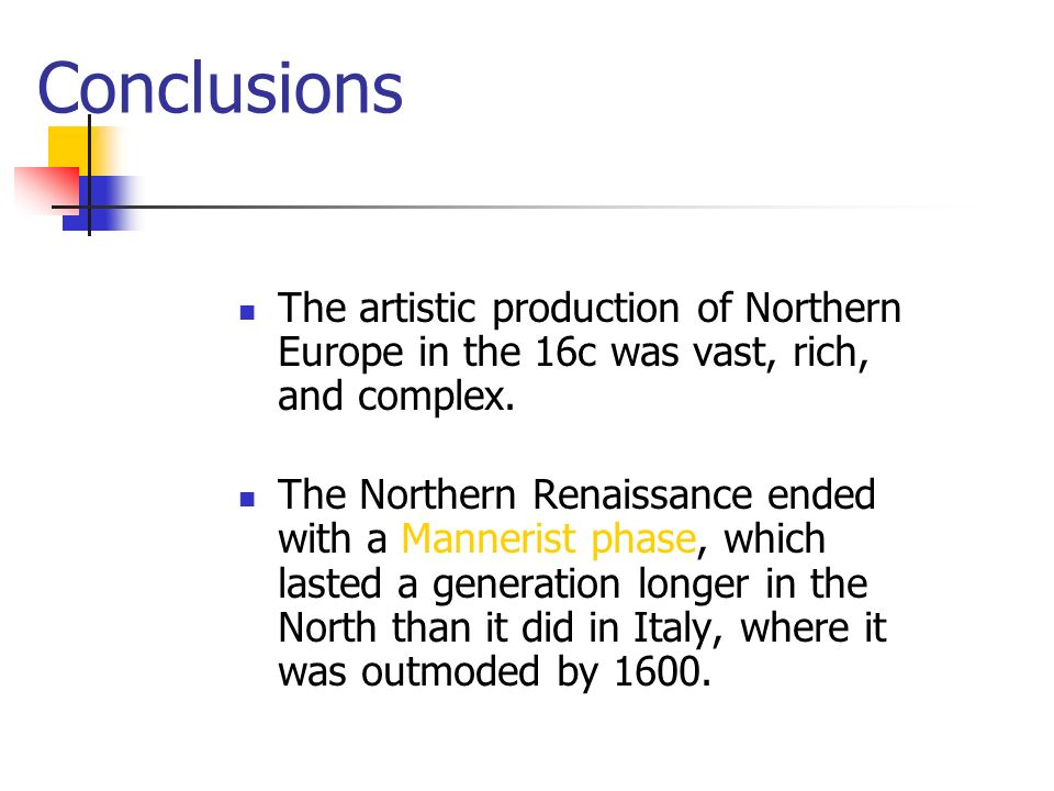 Conclusions The artistic production of Northern Europe in the 16c was vast, rich, and complex.