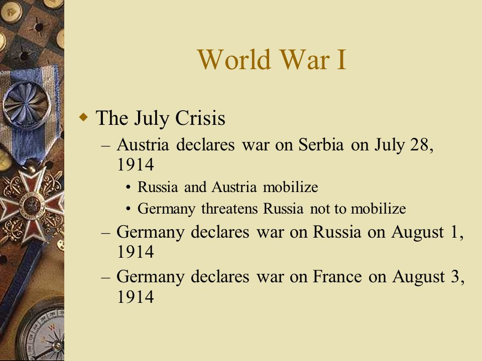 World War I The July Crisis – Austria issues ultimatum to Serbia on July 24, 1914 A list of 15 demands for Serbia in dealing with assassins Serbia agr