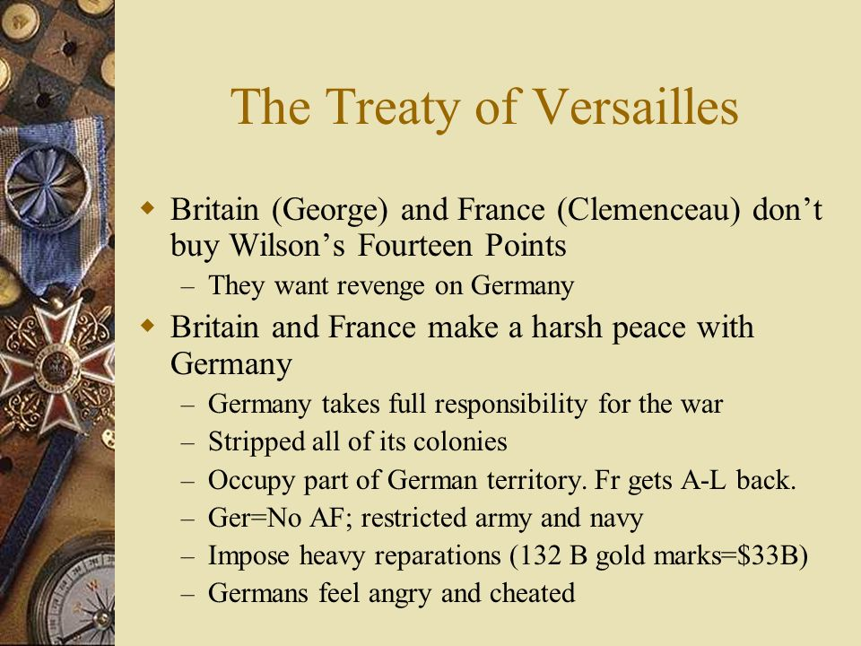 The Treaty of Versailles Representatives from Allied nations and Germany meet in Paris – Wilson represents the United States and tries to make peace –