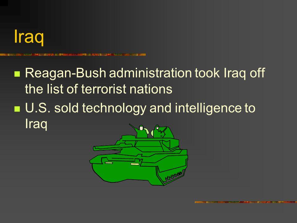 Iraq Reagan-Bush administration took Iraq off the list of terrorist nations U.S. sold technology and intelligence to Iraq