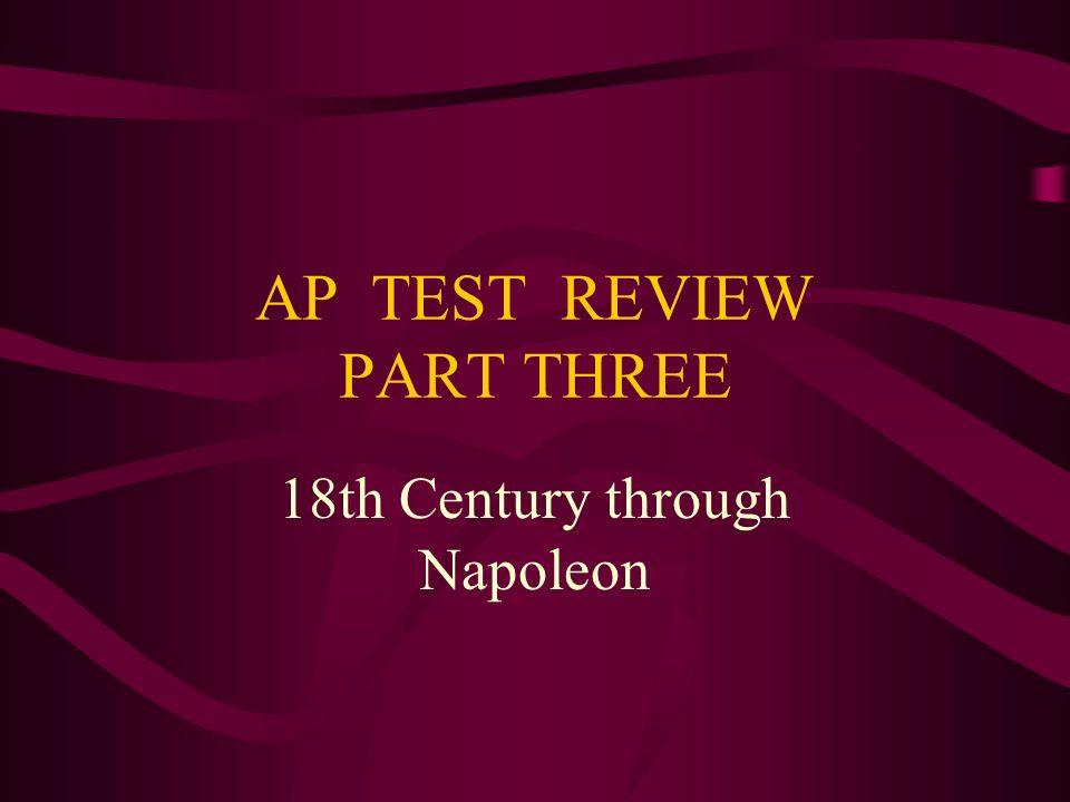 AP TEST REVIEW PART THREE 18th Century through Napoleon