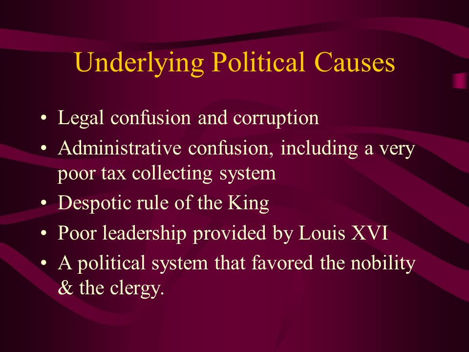 Underlying Political Causes Legal confusion and corruption Administrative confusion, including a very poor tax collecting system Despotic rule of the