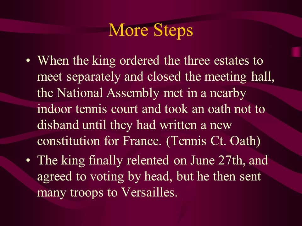 More Steps When the king ordered the three estates to meet separately and closed the meeting hall, the National Assembly met in a nearby indoor tennis