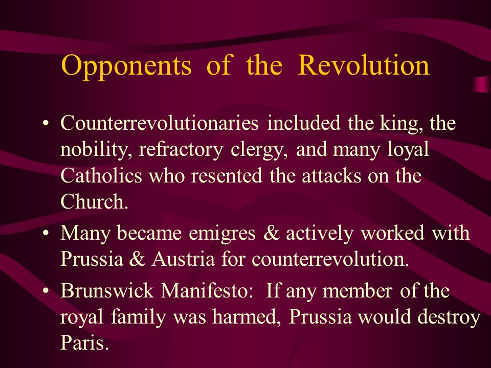 Opponents of the Revolution Counterrevolutionaries included the king, the nobility, refractory clergy, and many loyal Catholics who resented the attac