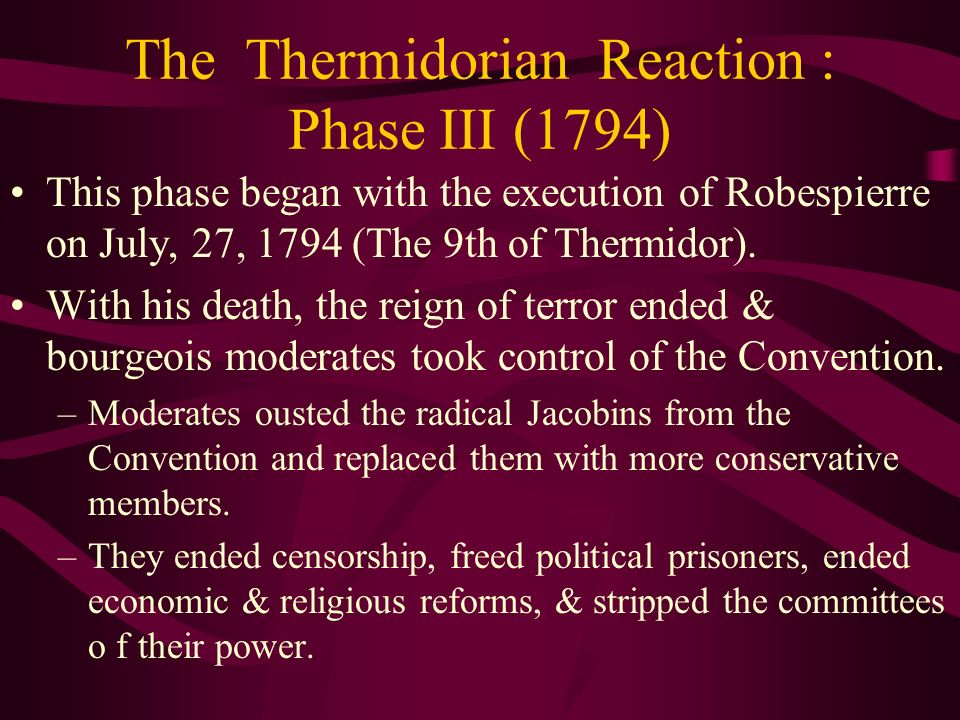 The Thermidorian Reaction : Phase III (1794) This phase began with the execution of Robespierre on July, 27, 1794 (The 9th of Thermidor). With his dea