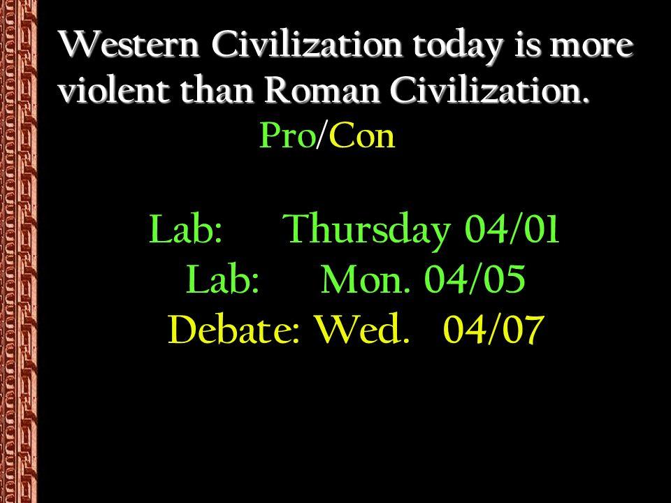 Western Civilization today is more violent than Roman Civilization.