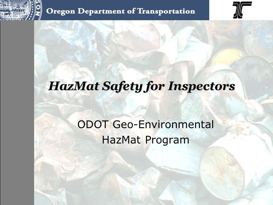 HazMat Safety for Inspectors ODOT Geo-Environmental HazMat Program