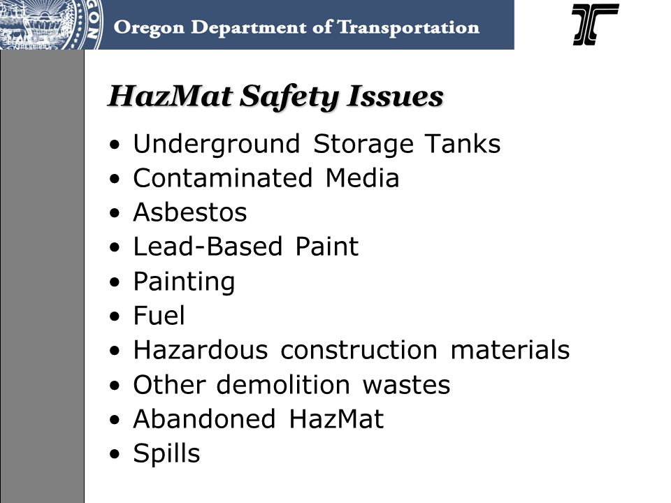 HazMat Safety Issues Underground Storage Tanks Contaminated Media Asbestos Lead-Based Paint Painting Fuel Hazardous construction materials Other demolition wastes Abandoned HazMat Spills