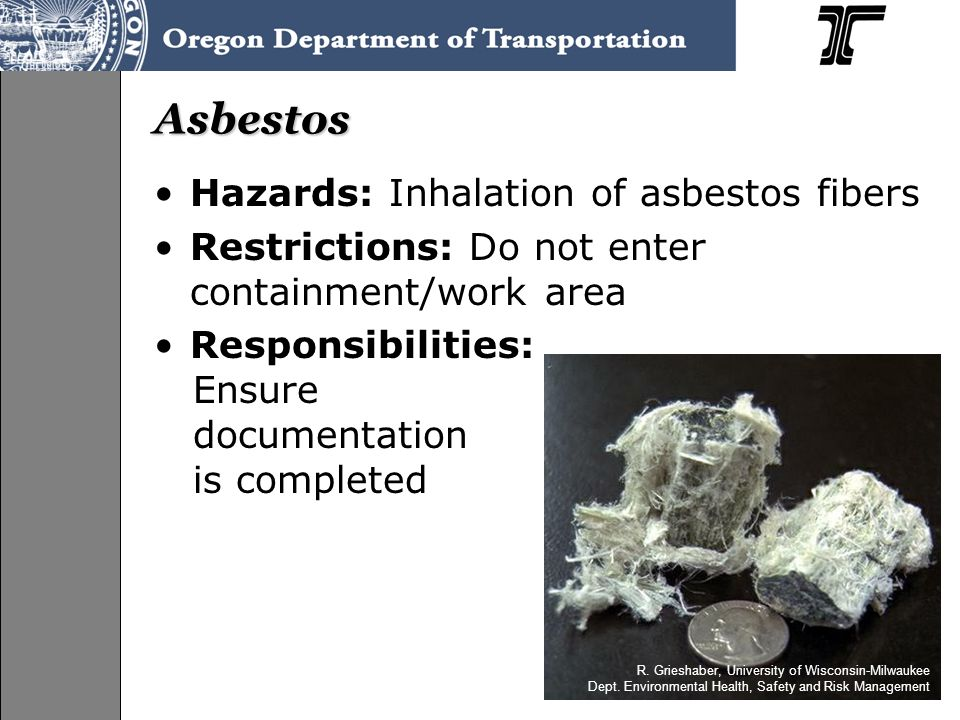 Asbestos Hazards: Inhalation of asbestos fibers Restrictions: Do not enter containment/work area Responsibilities: Ensure documentation is completed R.