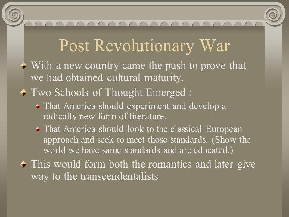 Post Revolutionary War With a new country came the push to prove that we had obtained cultural maturity.