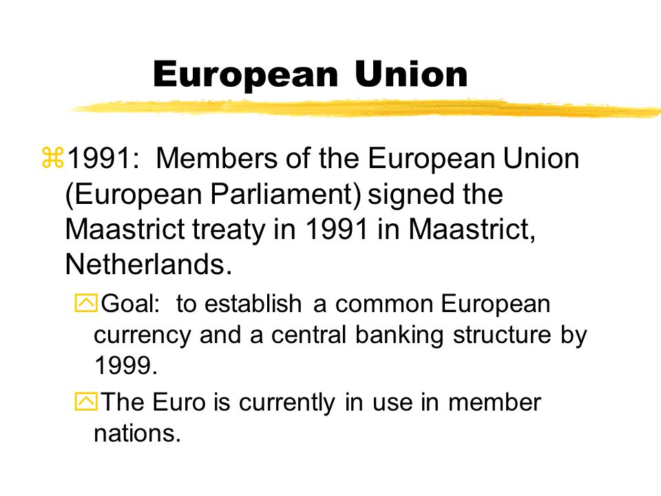More Reforms z1962: Creation of a European Parliament yGoal: to implement common social and economic programs in the various member states. y**Duties