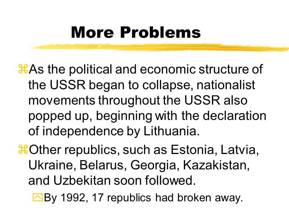 Problems in the USSR zGorbachev saw the need for change but wanted the Communist party to lead and control the changes. yHis economic changes were ver