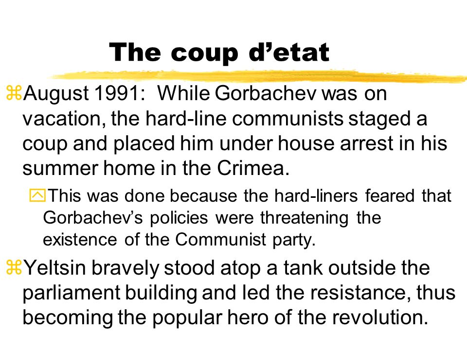 Revolution in Russia zDecember 1990: Gorbachev appointed a few hard-liners to government positions hoping to stop the tide of rebellion. yHard liners