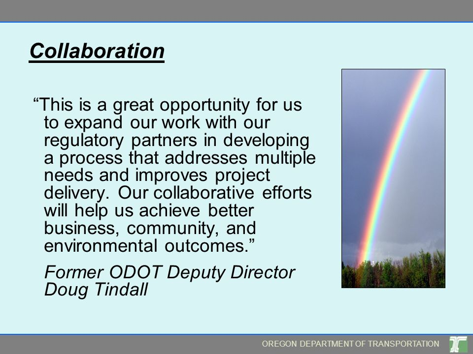 OREGON DEPARTMENT OF TRANSPORTATION Collaboration This is a great opportunity for us to expand our work with our regulatory partners in developing a p
