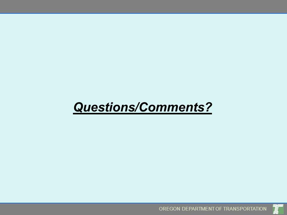 OREGON DEPARTMENT OF TRANSPORTATION Questions/Comments?