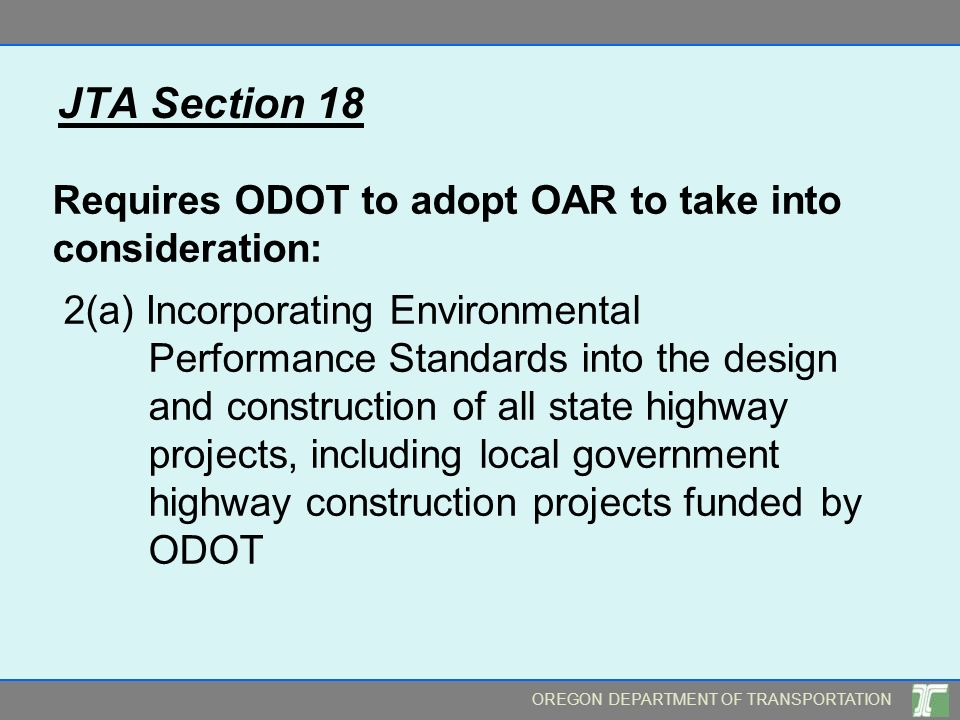 OREGON DEPARTMENT OF TRANSPORTATION JTA Section 18 Requires ODOT to adopt OAR to take into consideration: 2(a) Incorporating Environmental Performance