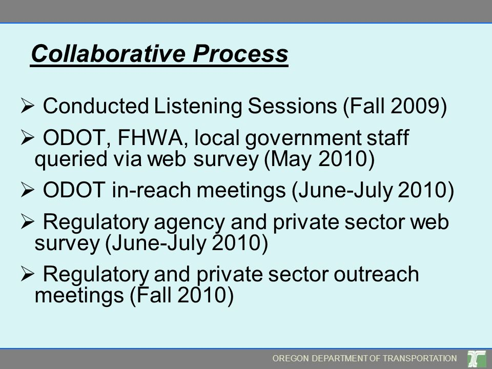OREGON DEPARTMENT OF TRANSPORTATION Collaborative Process Conducted Listening Sessions (Fall 2009) ODOT, FHWA, local government staff queried via web