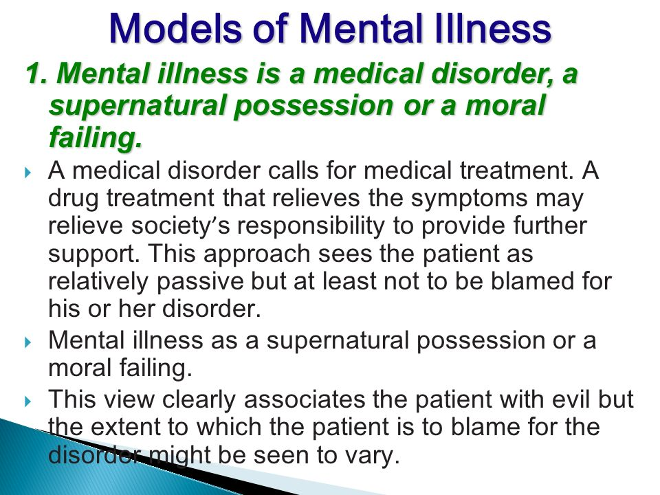 1. Mental illness is a medical disorder, a supernatural possession or a moral failing.