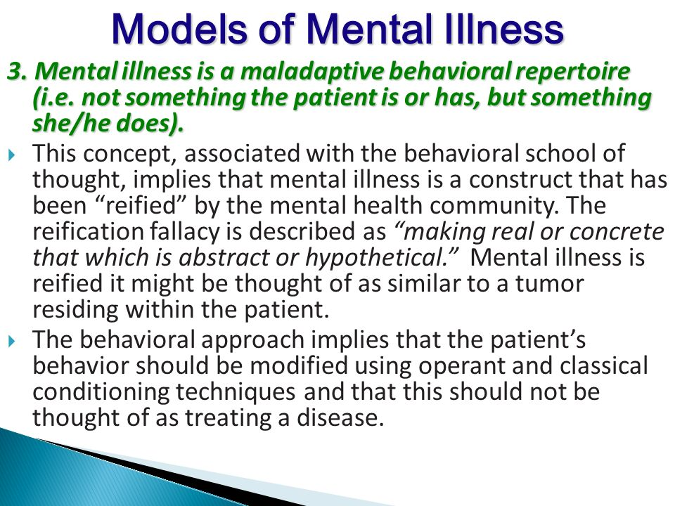 3. Mental illness is a maladaptive behavioral repertoire (i.e.