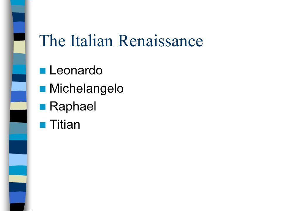The Italian Renaissance Leonardo Michelangelo Raphael Titian