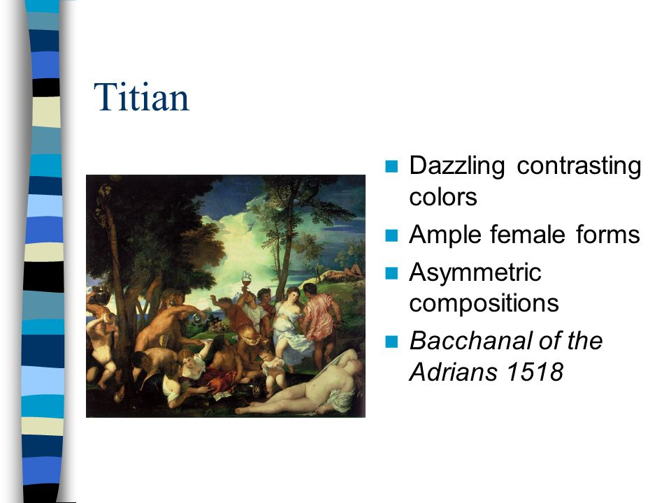 Titian Dazzling contrasting colors Ample female forms Asymmetric compositions Bacchanal of the Adrians 1518