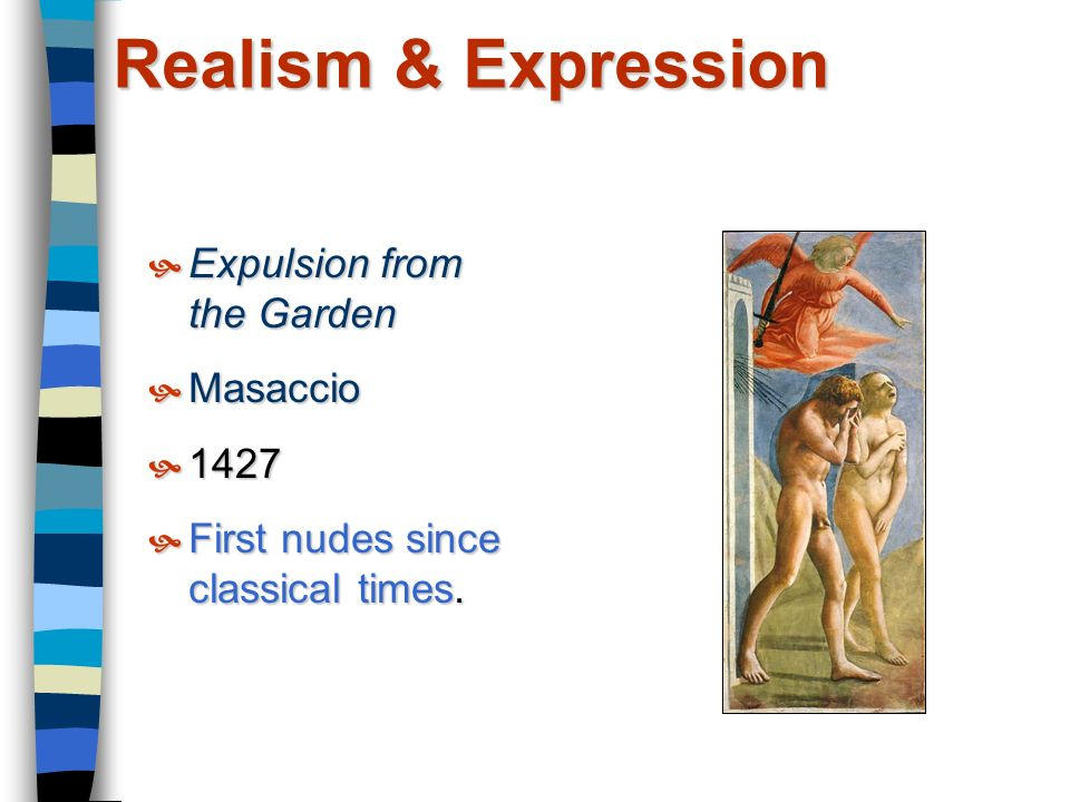 Realism & Expression  Expulsion from the Garden  Masaccio  1427  First nudes since classical times.