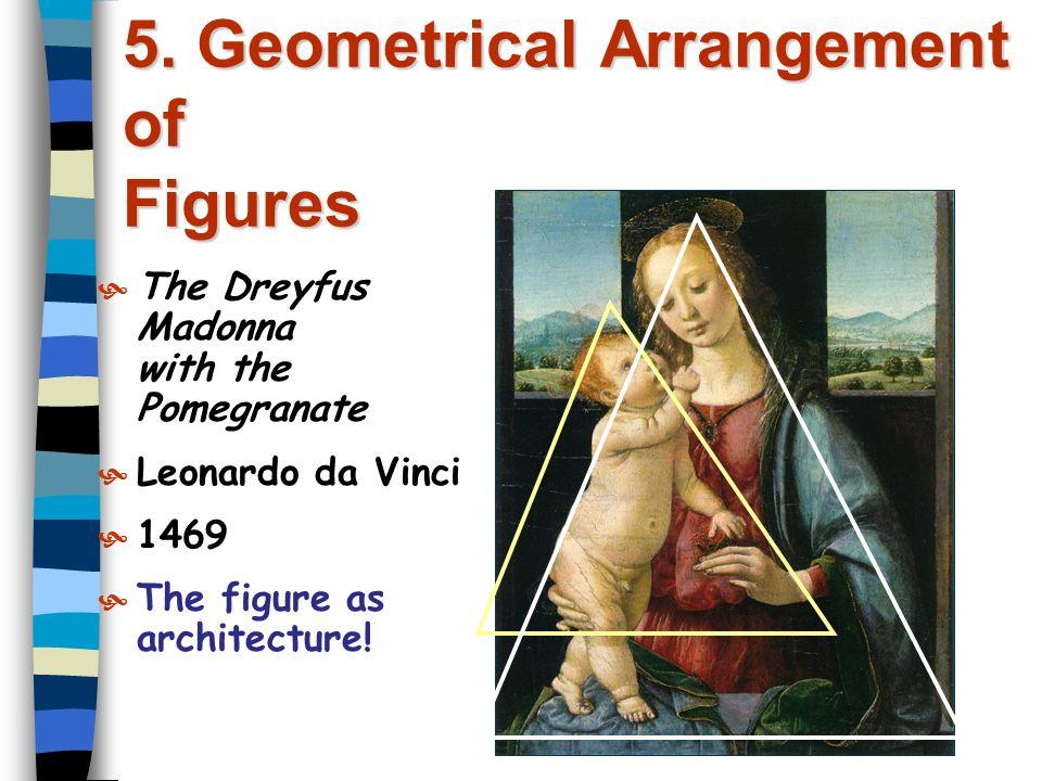 5. Geometrical Arrangement of Figures  The Dreyfus Madonna with the Pomegranate  Leonardo da Vinci  1469  The figure as architecture!