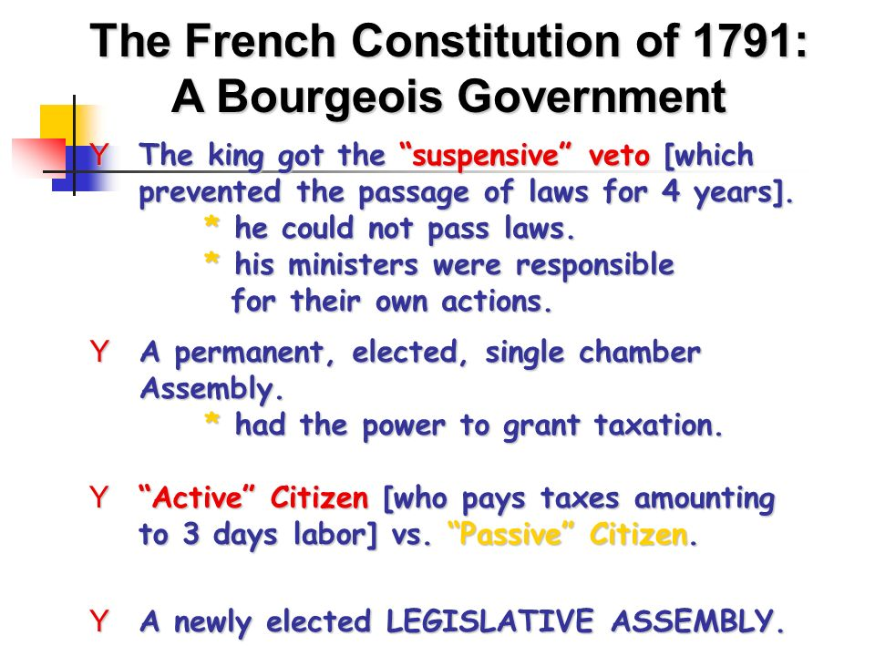 The French Constitution of 1791: A Bourgeois Government YThe king got the suspensive veto [which prevented the passage of laws for 4 years].