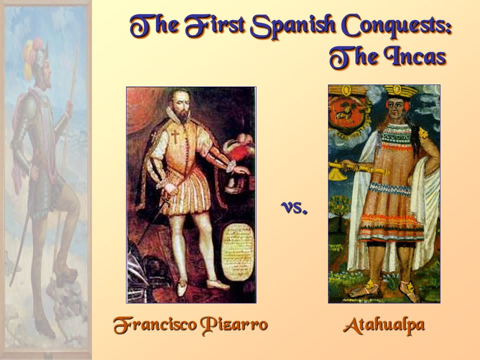 Francisco Pizarro The First Spanish Conquests: The Incas Atahualpa vs.