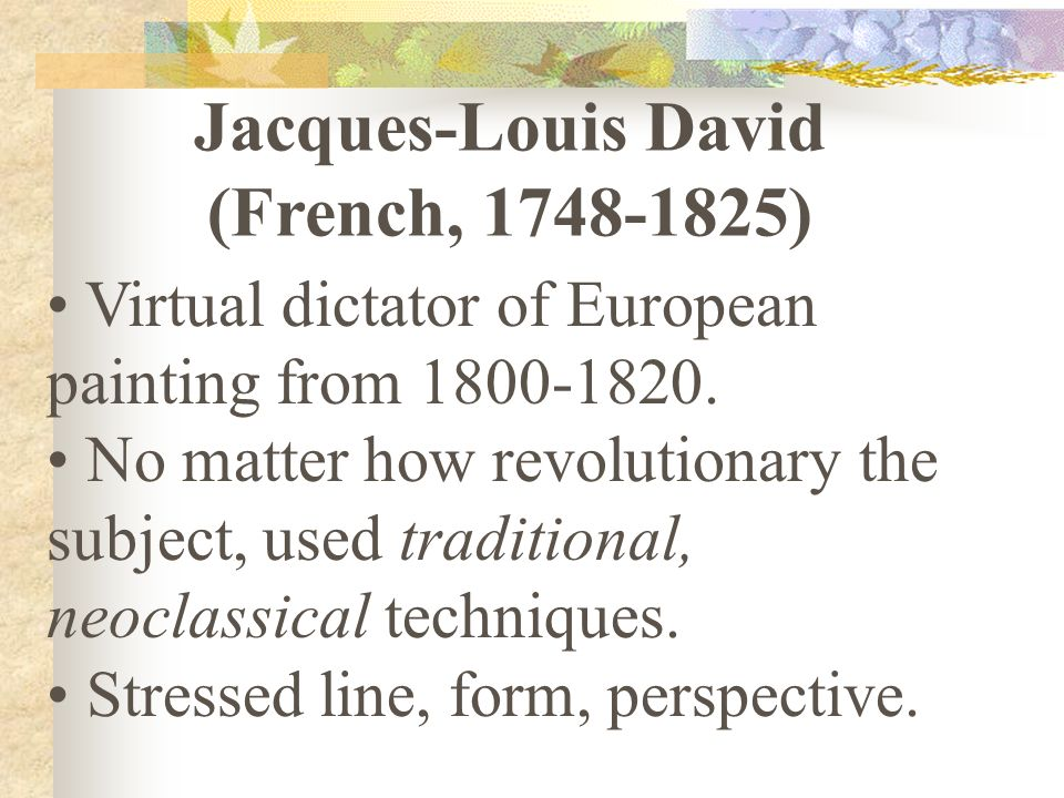 Virtual dictator of European painting from 1800-1820.