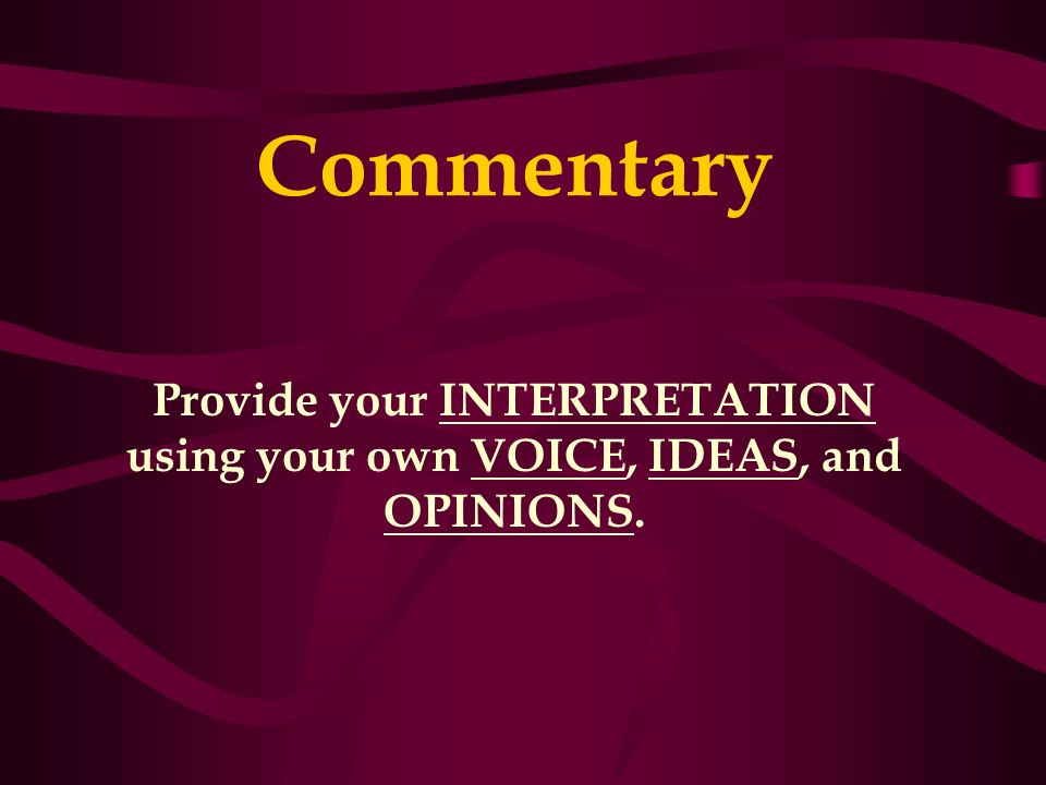 Commentary Provide your INTERPRETATION using your own VOICE, IDEAS, and OPINIONS.