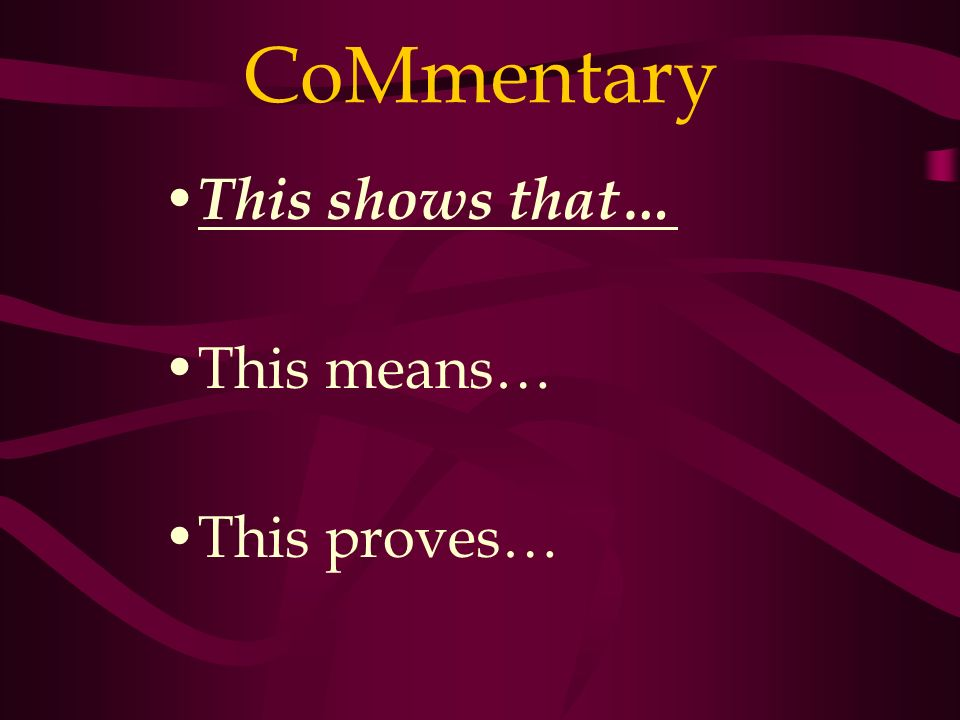 CoMmentary This shows that… This means… This proves…