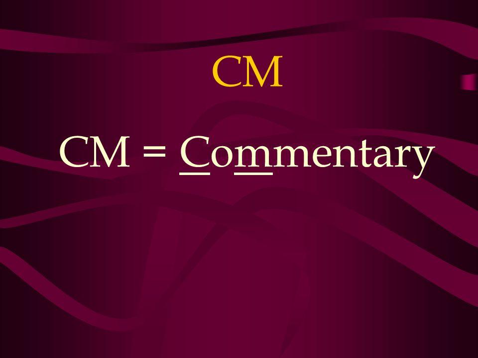 CM CM = Commentary