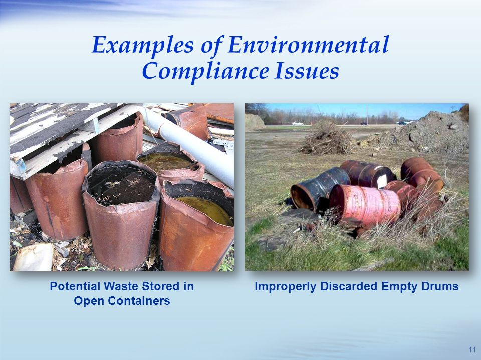 Potential Waste Stored in Open Containers Improperly Discarded Empty Drums Examples of Environmental Compliance Issues 11