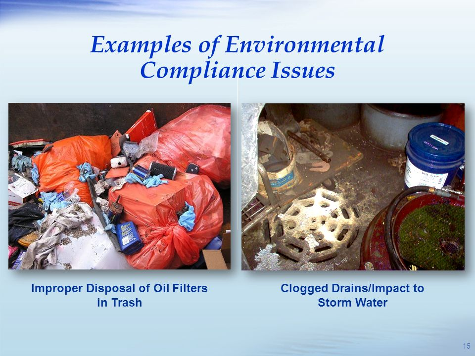 Clogged Drains/Impact to Storm Water Examples of Environmental Compliance Issues 15 Improper Disposal of Oil Filters in Trash